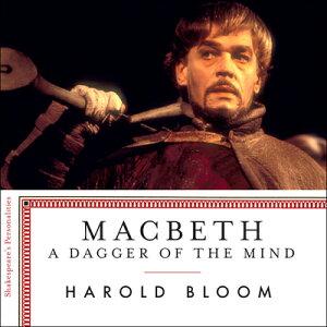 Macbeth: A Dagger of the Mind MACBETH D [ Harold Bloom ]