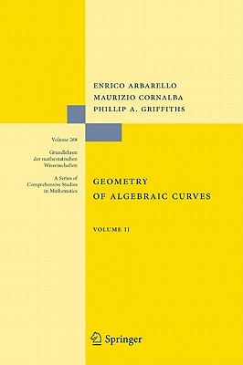 Geometry of Algebraic Curves: Volume II with a Contribution by Joseph Daniel Harris GEOMETRY...