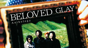 BELOVED Anthology (2CD+DVD) [ GLAY ]