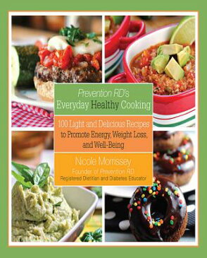 Prevention RD's Everyday Healthy Cooking: 100 Light and Delicious Recipes to Promote Energy, Weight PREVENTION RDS EVERYDAY HEALTH [ Nicole Morrissey ]