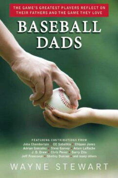 Baseball Dads: The Game's Greatest Players Reflect on Their Fathers and the Game They Love BASEBALL DADS [ Wayne Stewart ]