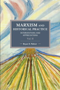 Marxism and Historical Practice (Vol. II): Interventions and Appreciations MARXISM & HISTORICAL PRAC (VOL (Historical Materialism) [ Bryan D. Palmer ]