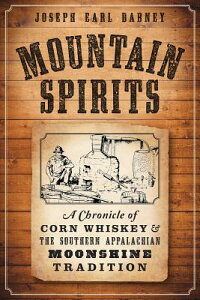 Mountain Spirits: A Chronicle of Corn Whiskey and the Southern Appalachian Moonshine Tradition MOUNTAIN SPIRITS (American Palate) [ Joseph Earl Dabney ]