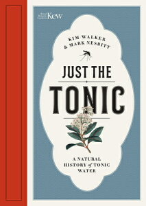 Just the Tonic: A Natural History of Tonic Water JUST THE TONIC [ Mark Nesbitt ]