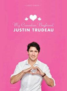 My Canadian Boyfriend, Justin Trudeau MY CANADIAN BOYFRIEND JUSTIN T [ Carrie Parker ]