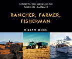 Rancher, Farmer, Fisherman: Conservation Heroes of the American Heartland RANCHER FARMER FISHERMAN D (ISSN) [ Miriam Horn ]