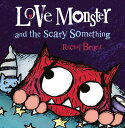 Love Monster and the Scary Something LOVE MONSTER & THE SCARY SOMET (Love Monster) [ Rachel Bright ]