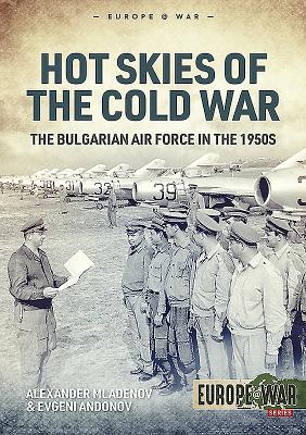 Hot Skies of the Cold War: The Bulgarian Air Force in the 1950s画像