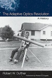 The Adaptive Optics Revolution: A History ADAPTIVE OPTICS REVOLUTION [ Robert W. Duffner ]