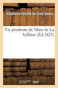 Vie Penitente de Mme de la Valliere, Ecrite Par Mme de Genlis Et Suivie Des Reflexions FRE-VIE PENITENTE DE MME DE LA (Litterature) [ Genlis-S-F ]