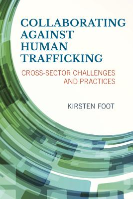 Collaborating Against Human Trafficking: Cross-Sector Challenges and Practices [ Kirsten Foo...