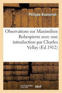 Observations Sur Maximilien Robespierre, Avec Une Introduction FRE-OBSERVATIONS SUR MAXIMILIE (Litterature) [ Buonarroti-P ]