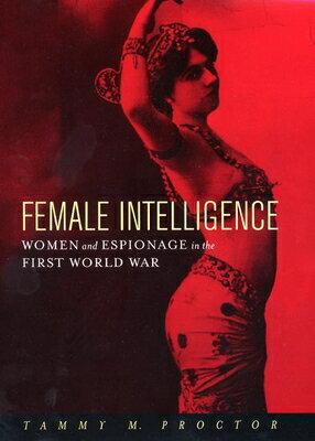 洋書, SOCIAL SCIENCE Female Intelligence: Women and Espionage in the First World War FEMALE INTELLIGENCE Tammy M. Proctor