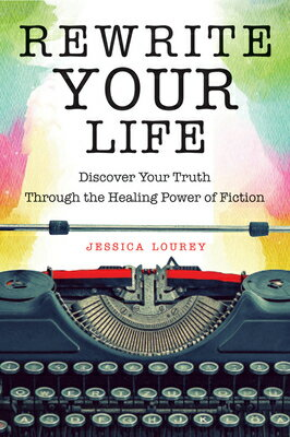 Rewrite Your Life: Discover Your Truth Through the Healing Power of Fiction (How to Write a Book, fo画像