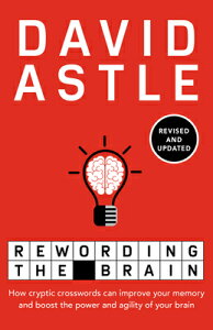 Rewording the Brain: How Cryptic Crosswords Can Improve Your Memory and Boost the Power and Agility REWORDING THE BRAIN [ David Astle ]