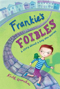 Frankie's Foibles: A Story about a Boy Who Worries FRANKIES FOIBLES [ Kath Grimshaw ]