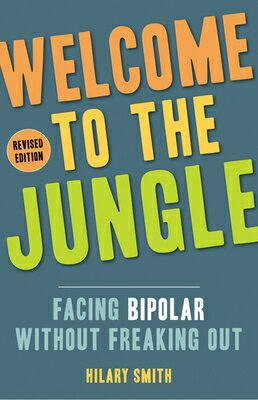 Welcome to the Jungle, Revised Edition: Facing Bipolar Without Freaking Out (for Fans of All These F画像