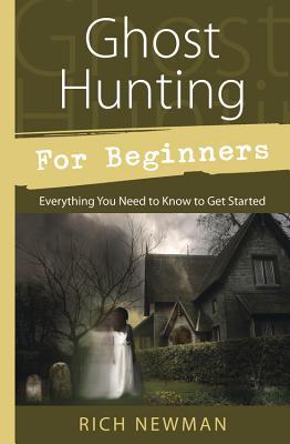 洋書, SOCIAL SCIENCE Ghost Hunting for Beginners: Everything You Need to Know to Get Started GHOST HUNTING FOR BEGINNERS Rich Newman