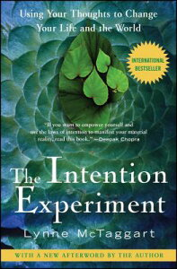 The Intention Experiment: Using Your Thoughts to Change Your Life and the World INTENTION EXPERIMENT [ Lynne McTaggart ]