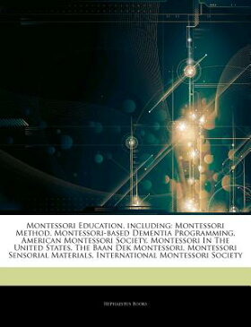 Articles on Montessori Education, Including: Montessori Method, Montessori-Based Dementia Programmin ARTICLES ON MONTESSORI EDUCATI [ Hephaestus Books ]