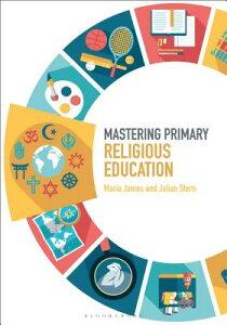 Mastering Primary Religious Education MASTERING PRIMARY RELIGIOUS ED (Mastering Primary Teaching) [ Maria James ]