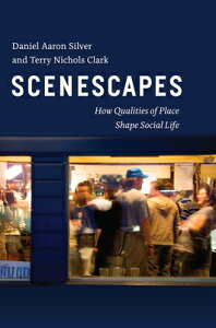 Scenescapes: How Qualities of Place Shape Social Life SCENESCAPES [ Daniel Aaron Silver ]