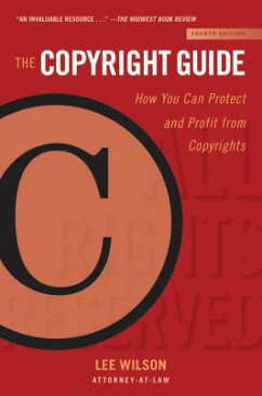 The Copyright Guide: How You Can Protect and Profit from Copyrights (Fourth Edition) COPYRIGHT GD 4/E (Allworth Intellectual Property Made Easy) [ Lee Wilson ]