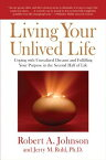 Living Your Unlived Life: Coping with Unrealized Dreams and Fulfilling Your Purpose in the Second Ha LIVING YOUR UNLIVED LIFE [ Robert A. Johnson ]