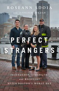 Perfect Strangers: Friendship, Strength, and Recovery After Boston's Worst Day PERFECT STRANGERS [ Roseann Sdoia ]