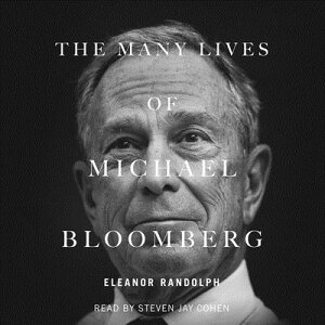 The Many Lives of Michael Bloomberg: Innovation, Money, and Politics MANY LIVES OF MICHAEL BLOOMB D [ Eleanor Randolph ]