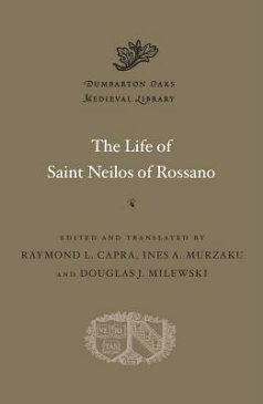 The Life of Saint Neilos of Rossano LIFE OF ST NEILOS OF ROSSANO (Dumbarton Oaks Medieval Library) [ Raymond L. Capra ]