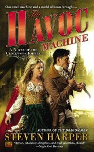 The Havoc Machine: A Novel of the Clockwork Empire HAVOC MACHINE (Novel of the Clockwork Empire) [ Steven Harper ]