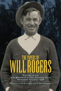 The Papers of Will Rogers: From Broadway to the National Stage September 1915-July 1928 PAPERS OF WILL ROGERS 4/E [ Will Rogers ]