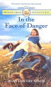 In the Face of Danger ORPHAN TRAIN ADV #03 IN THE FA (Orphan Train Adventures (Paperback)) [ Joan Lowery Nixon ]