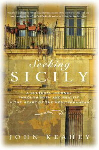 Seeking Sicily: A Cultural Journey Through Myth and Reality in the Heart of the Mediterranean SEEKING SICILY [ John Keahey ]
