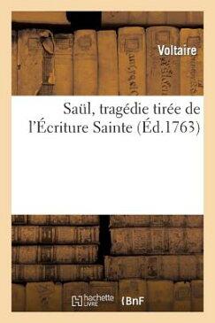 Saul, Tragedie Tiree de L'Ecriture Sainte FRE-SAUL TRAGEDIE TIREE DE LEC (Litterature) [ Voltaire ]