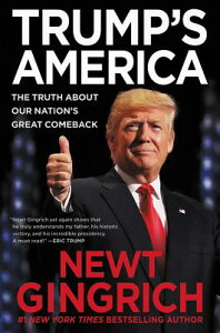 Trump's America: The Truth about Our Nation's Great Comeback TRUMPS AMER [ Newt Gingrich ]