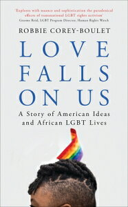 Love Falls On Us: A Story of American Ideas and African LGBT Lives LOVE FALLS ON US [ Robbie Corey-Boulet ]