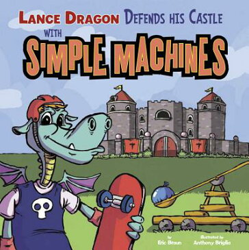 Lance Dragon Defends His Castle with Simple Machines LANCE DRAGON DEFENDS HIS CASTL (In the Science Lab) [ Eric Braun ]