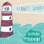 Planet Shhh! [ Human Pyramids ]