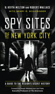 Spy Sites of New York City: A Guide to the Region's Secret History SPY SITES OF NEW YORK CITY [ H. Keith Melton ]