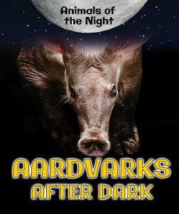Aardvarks After Dark AARDVARKS AFTER DARK (Animals of the Night) [ Heather Moore Niver ]