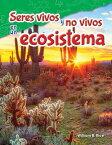 Seres Vivos Y No Vivos En Un Ecosistema (Life and Non-Life in an Ecosystem) (Spanish Version) (Grade SPA-SERES VIVOS Y NO VIVOS EN (Science Readers: Content and Literacy) [ William Rice ]