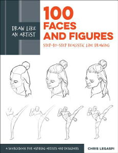Draw Like an Artist: 100 Faces and Figures: Step-By-Step Realistic Line Drawing *a Sketching Guide f DRAW LIKE AN ARTIST 100 FACES (Draw Like an Artist) [ Chris Legaspi ]