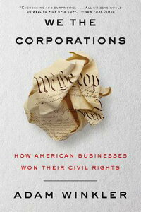We the Corporations: How American Businesses Won Their Civil Rights WE THE CORPORATIONS [ Adam Winkler ]