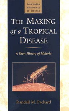 The Making of a Tropical Disease: A Short History of Malaria MAKING OF A TROPICAL DISEASE (Johns Hopkins Biographies of Disease) [ Randall M. Packard ]
