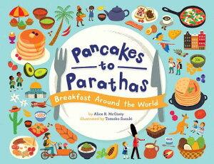 Pancakes to Parathas: Breakfast Around the World PANCAKES TO PARATHAS [ Alice B. McGinty ]