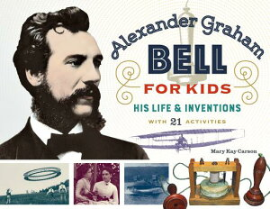 Alexander Graham Bell for Kids: His Life and Inventions, with 21 Activities ALEXANDER GRAHAM BELL FOR KIDS (For Kids) [ Mary Kay Carson ]