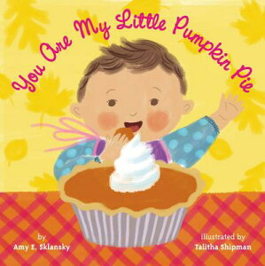 You Are My Little Pumpkin Pie YOU ARE MY LITTLE PUMPKIN PIE [ Amy E. Sklansky ]