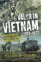 Valor in Vietnam: Chronicles of HonorCourage and Sacrifice: 1963 - 1977 VALOR IN VIETNAM [ Allen B. Clark ]